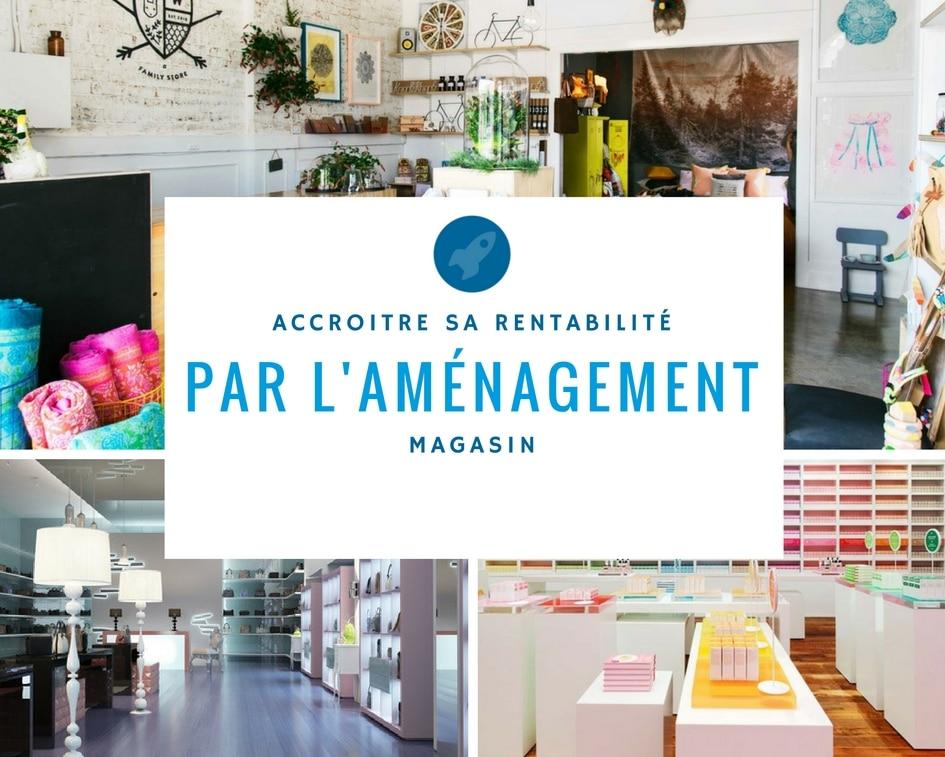 Accro tre sa rentabilit par l 39 am nagement de magasin for Magasin amenagement jardin