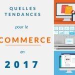 Quelles tendances pour le e-commerce en 2017?